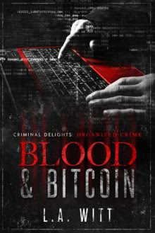 Blood & Bitcoin - Criminal Delights: Organized Crime - L.A. Witt