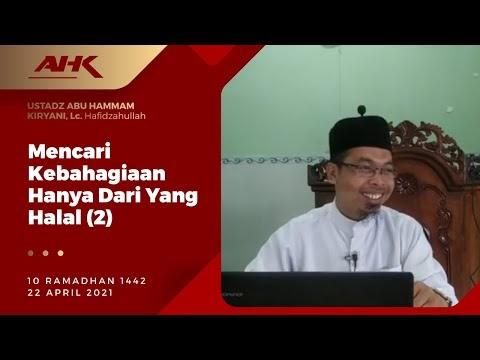 Mencari Kebahagiaan Hanya Dari Yang Halal (2) Oleh Ust.Abu Hammam Kiryani,Lc. Hafidzahullah