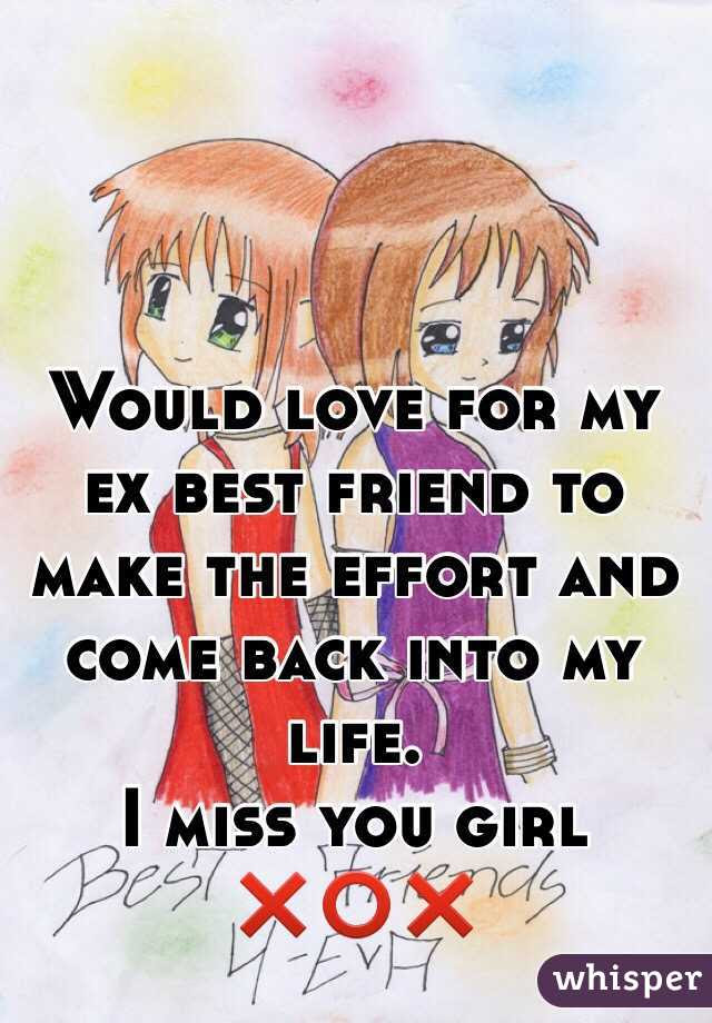 Would Love For My Ex Best Friend To Make The Effort And Come Back