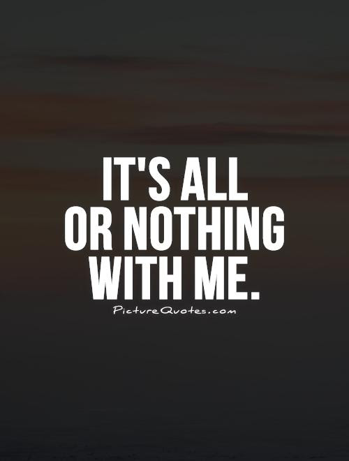 All Or Nothing Quotes. QuotesGram