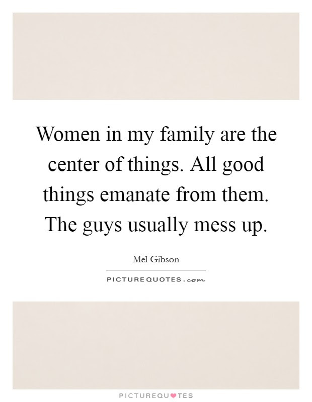 Women In My Family Are The Center Of Things All Good Things