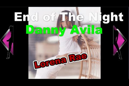 End Of The Night Danny Avila   Lorena Rae