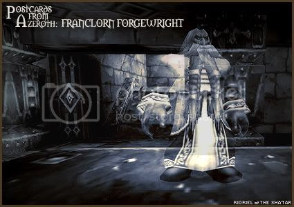 Postcards of Azeroth: Franclorn Forgewright, by Rioriel Ail'thera