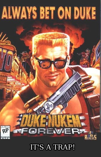 Duke Nukem Forever its a trap