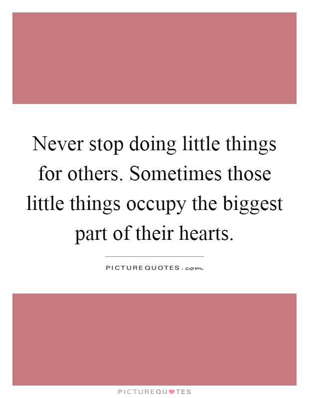 Never Stop Doing Little Things For Others Sometimes Those