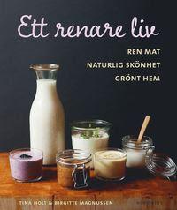 Bokomslag Ett renare liv : ren mat, naturlig skönhet, grönt hem (inbunden)