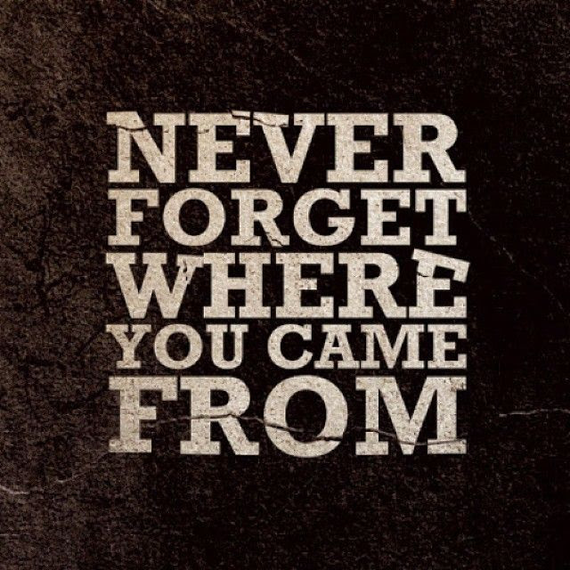 Never Forget Where You Came From Pictures Photos And Images For