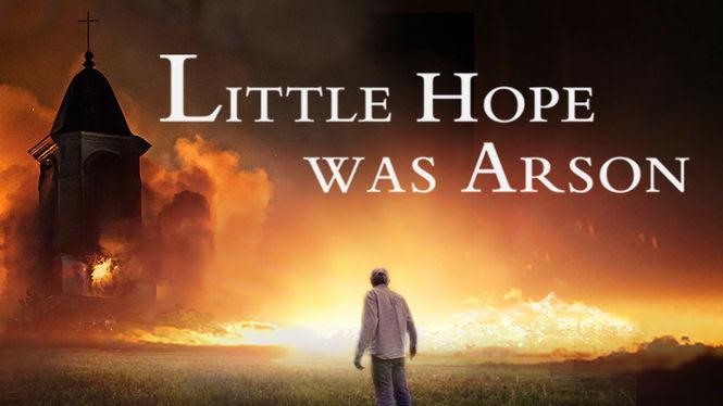 Little Hope Was Arson | filmes-netflix.blogspot.com