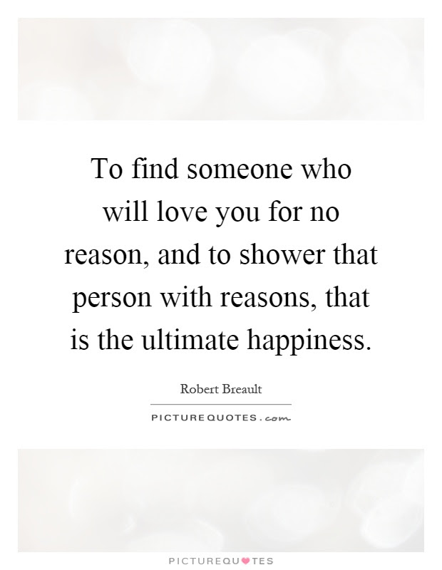 To Find Someone Who Will Love You For No Reason And To Shower