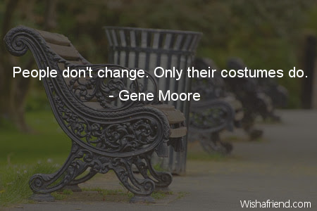 Gene Moore Quote People Dont Change Only Their Costumes Do