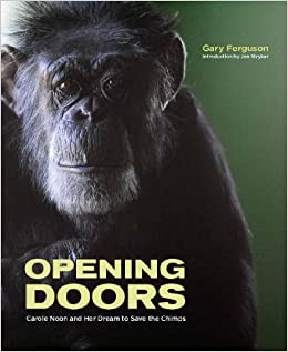 Opening Doors Carole Noon And Her Dream To Save The Chimps