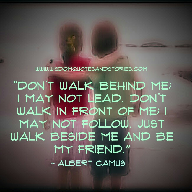 Walk Beside Me And Be My Friend Wisdom Quotes Stories