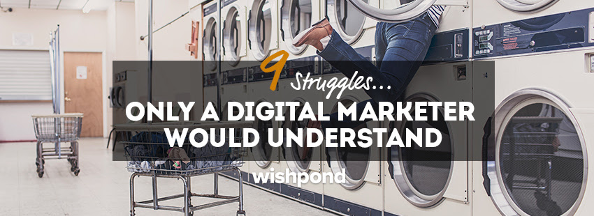 9 Struggles Only a Digital Marketer Would Understand