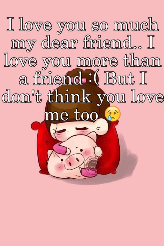 I Love You So Much My Dear Friend I Love You More Than A Friend