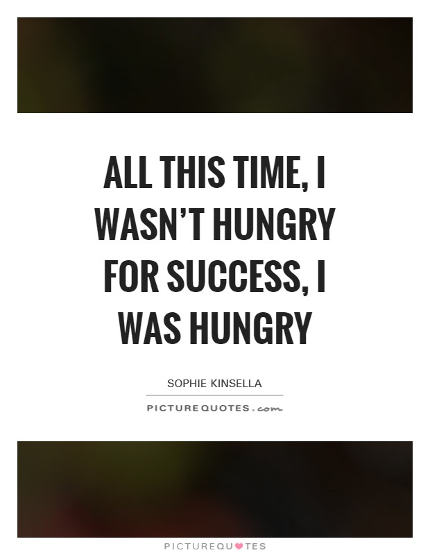 Hungry For Success Quotes Sayings Hungry For Success Picture Quotes