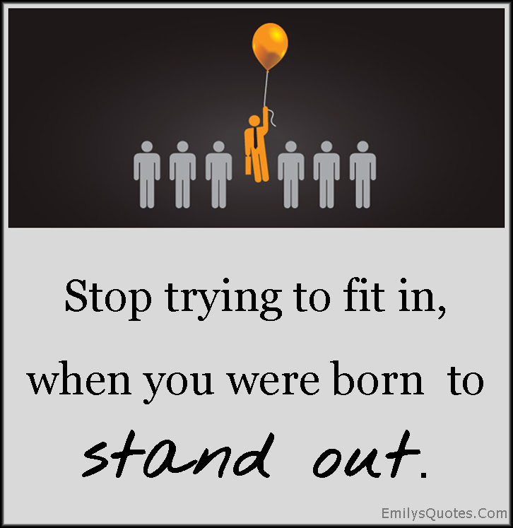 Stop Trying To Fit In When You Were Born To Stand Out Popular