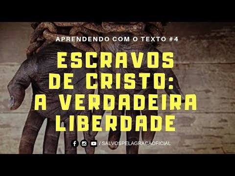 ESCRAVOS DE CRISTO: A VERDADEIRA LIBERDADE #003