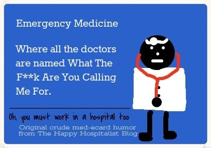 Emergency Medicine where all the doctors are named What The F**k Are You Calling Me For ecard humor photo.