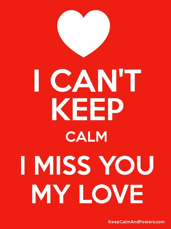 I Cant Keep Calm I Miss You My Love Keep Calm And Posters