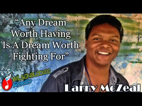 "Larry McZeal Interview ""Any Dream Worth Having is a Dream Worth Fighting..."