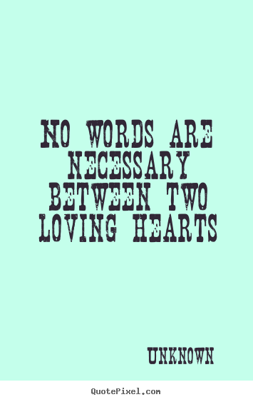 Love Quotes No Words Are Necessary Between Two Loving Hearts
