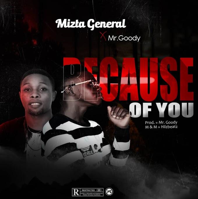 MUSIC: Mizta general ft Mr goody – Because of you