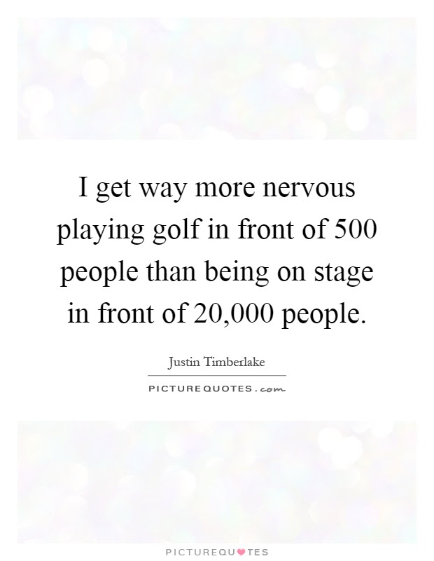 Quotes About Being Nervous On Stage 10 Quotes