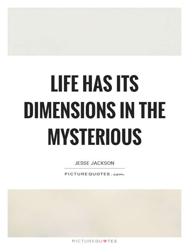 Life Has Its Dimensions In The Mysterious Picture Quotes