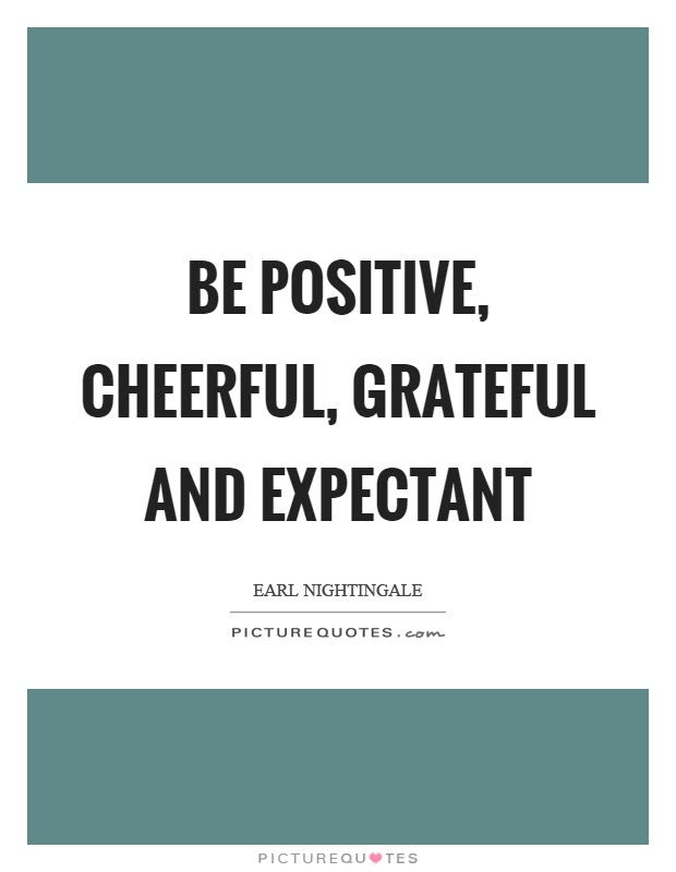 Be Positive Cheerful Grateful And Expectant Picture Quotes