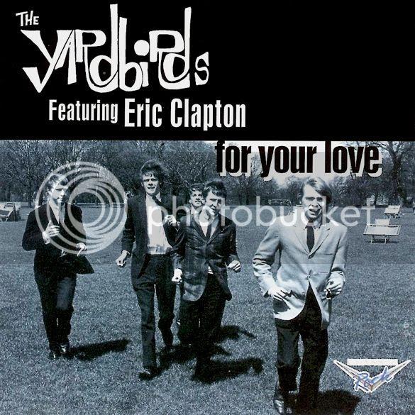 The Yardbirds - For Your Love photo TheYardbirdsfeatEricClaptonForYourLove_zps5209ab1f.jpg