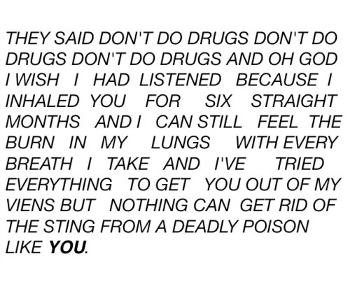 Love Drugs I Miss You Writing Life Quotes Prose Poetry Poem Break Up