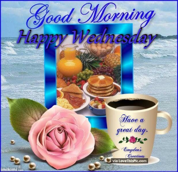 Good Morning Wednesday Have A Great Day Pictures Photos And Images