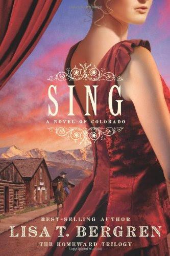 Sing: A Novel of Colorado (The Homeward Trilogy) by Lisa T. Bergren