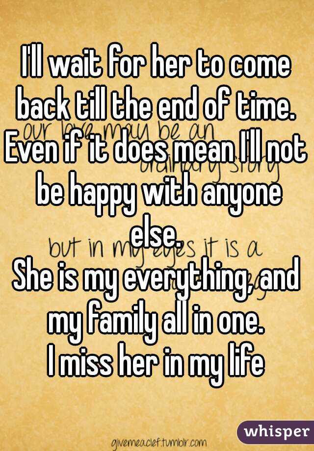 Ill Wait For Her To Come Back Till The End Of Time Even If It Does