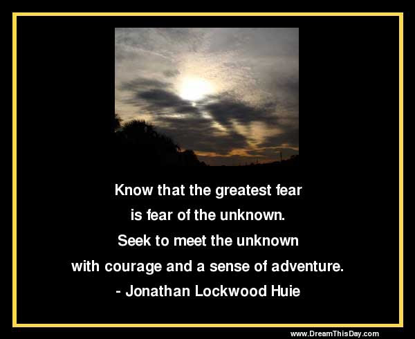 Know That The Greatest Fear Is Fear Of The Unknown By Jonathan