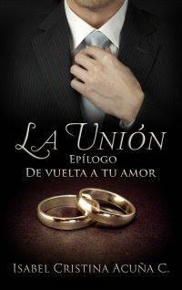 La Unión: Epilogo De Vuelta a tu Amor