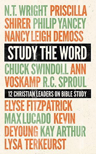 Study the Word: 12 Christian Leaders on Bible Study