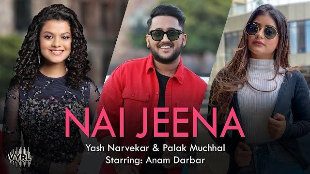 Nai Jeena Lyrics - Yash Narvekar & Palak Muchhal   Anam Darbar   VYRL Originals  