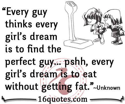 Every Guy Thinks Every Girls Dream Is To Find The Perfect Guy