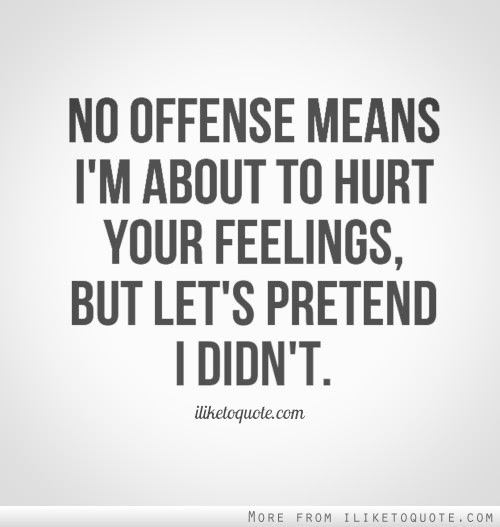 No Offense Means Im About To Hurt Your Feelings But Lets Pretend