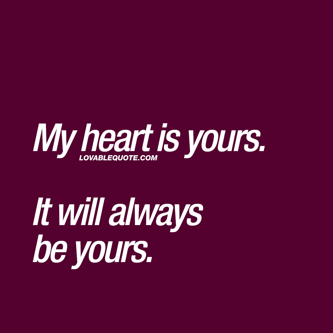 Love Quote For Him Or Her My Heart Is Yours It Will Always Be Yours