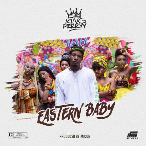 Download Music Mp3:- King Perryy – Eastern Baby