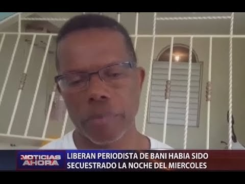 Captores liberan  a Periodistas Ulises Muñoz, pedían 76 mil dólares