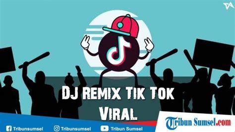 gudang lagu mp dj remix tik tok viral terpopuler