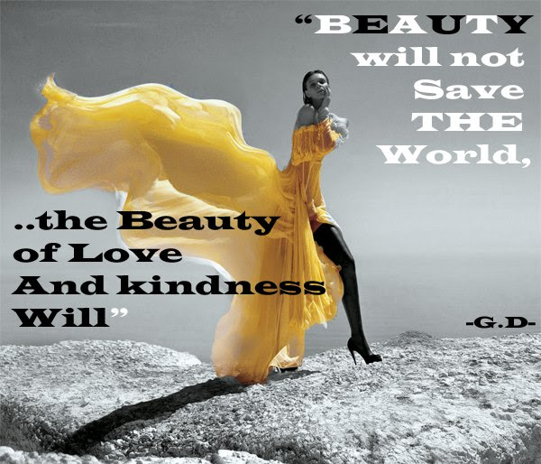 Beauty Will Not Save The World The Beauty Of Love And Kindness Will