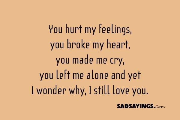 You Hurt My Feelings You Broke My Heart You Made Me Sad Sayings