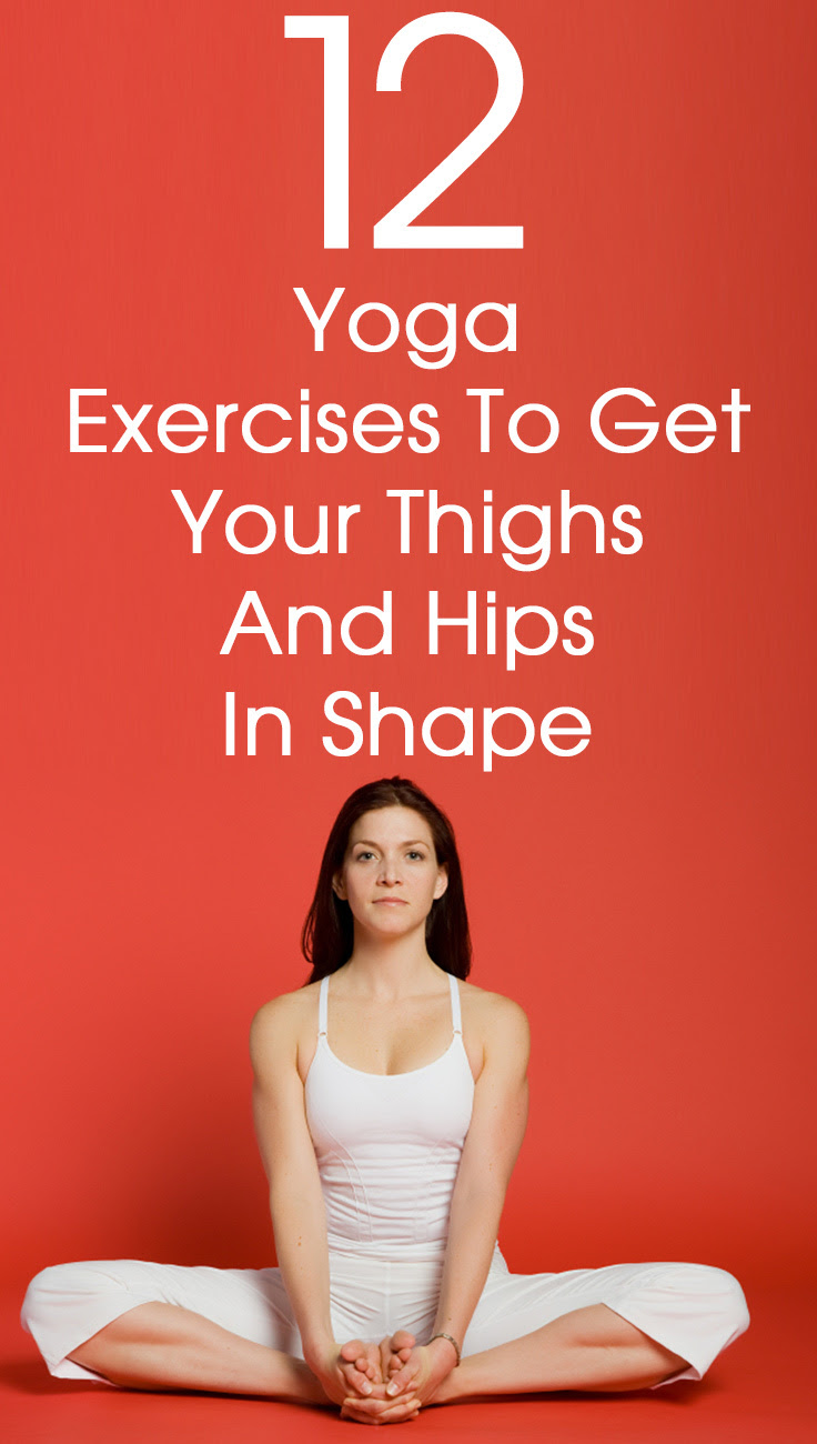 12 Yoga Exercises To Get Your Thighs Hips In Shape Pinlavie Com