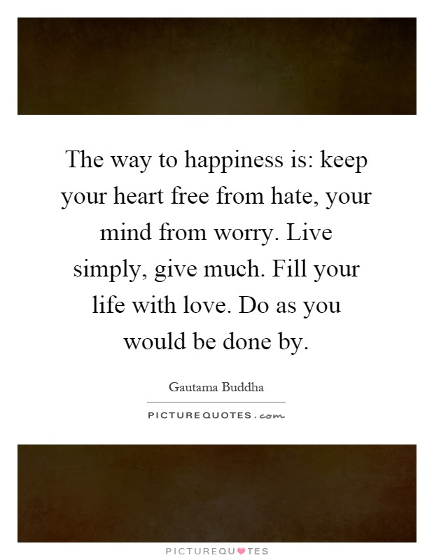 The Way To Happiness Is Keep Your Heart Free From Hate Your