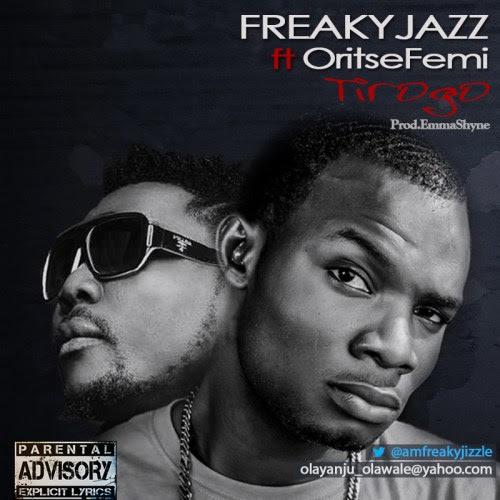[Music] Freaky Jazz Ft. Oritse Femi – Tirogo