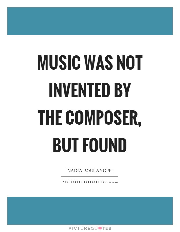 Music Was Not Invented By The Composer But Found Picture Quotes